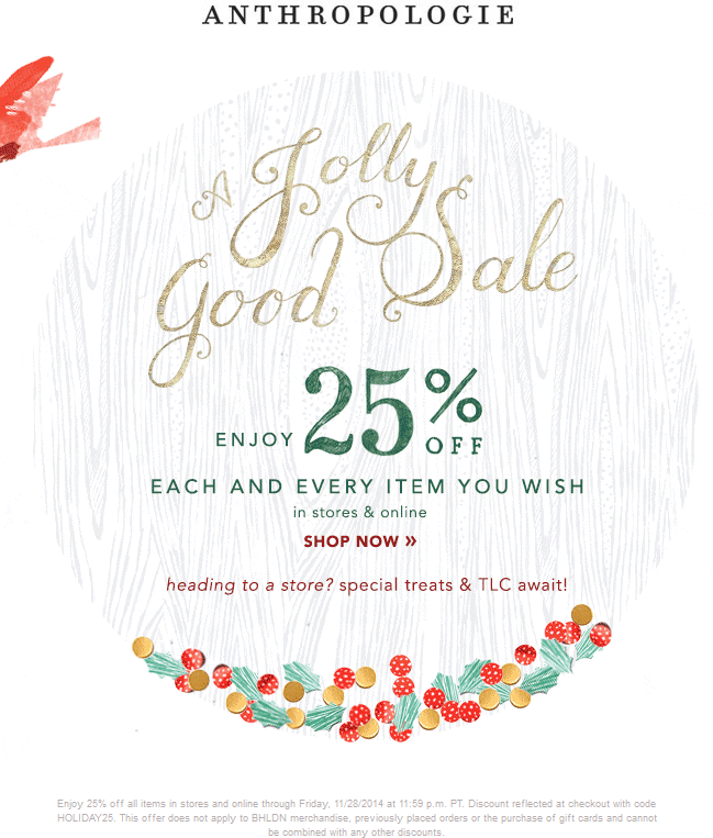 Anthropologie Coupon March 2018 25% off everything today at Anthropologie, or online via promo code HOLIDAY25
